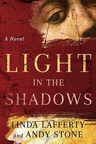 Light in the Shadows: A Novel  Linda Lafferty and Andy Stone