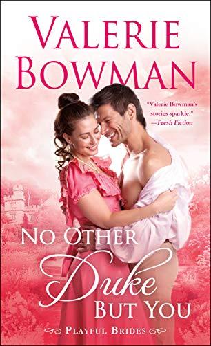 No Other Duke But You: A Playful Brides Novel Valerie Bowman