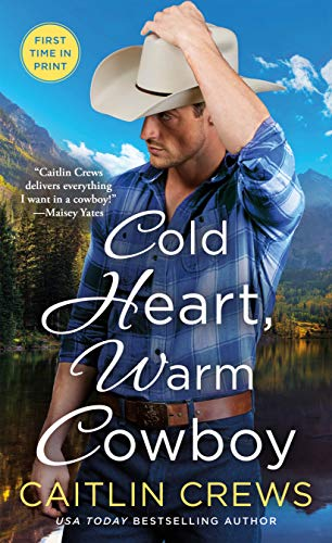 Cold Heart, Warm Cowboy (Cold River Ranch Book 2)  Caitlin Crews