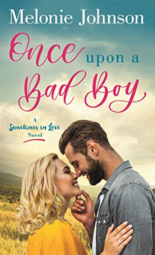 Once Upon a Bad Boy: A Sometimes in Love Novel Melonie Johnson