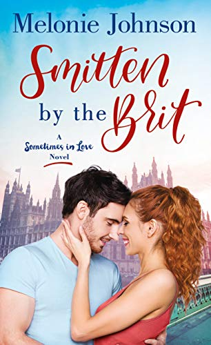 Smitten by the Brit: A Sometimes in Love Novel Melonie Johnson