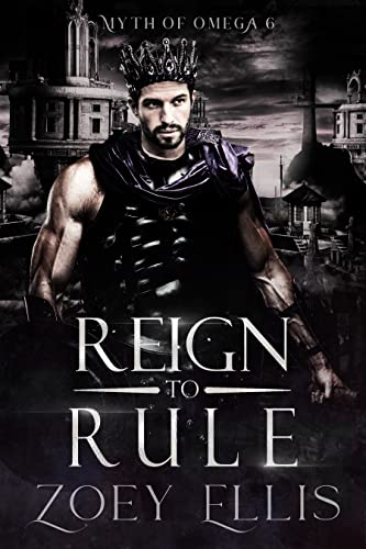 Reign to Rule (Myth of Omega #6) Zoey Ellis