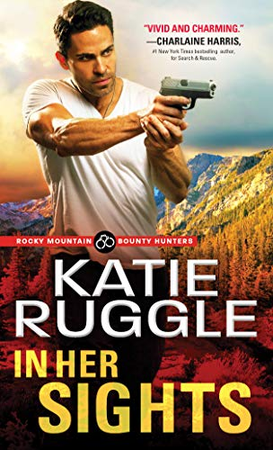 In Her Sights (Rocky Mountain Bounty Hunters Book 1)  Katie Ruggle
