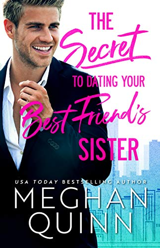The Secret to Dating Your Best Friend's Sister Meghan Quinn
