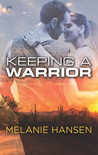 Keeping a Warrior (Loving a Warrior Book 2)  Melanie Hansen