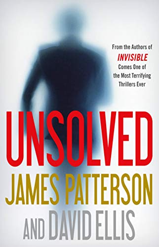Unsolved (Invisible Book 2)  James Patterson and David Ellis