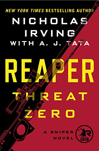 Reaper: Threat Zero: A Sniper Novel (The Reaper Series Book 2) Nicholas Irving and A. J. Tata