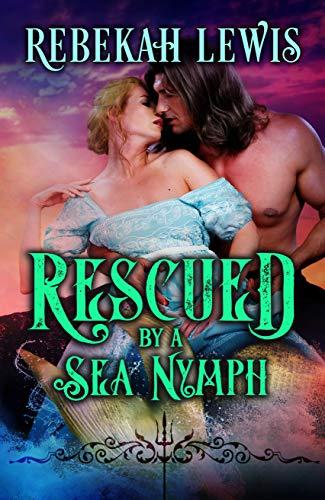 Rescued by a Sea Nymph Rebekah Lewis