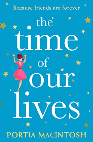The Time of Our Lives   Portia MacIntosh