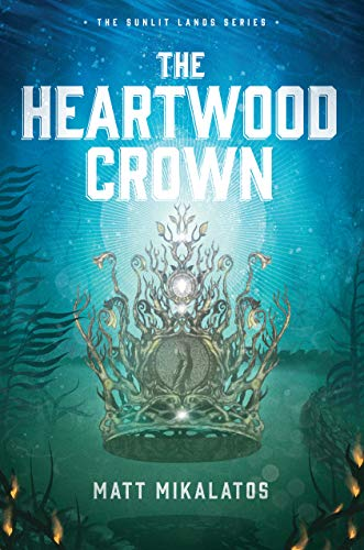 The Heartwood Crown (The Sunlit Lands Book 2) Matt Mikalatos