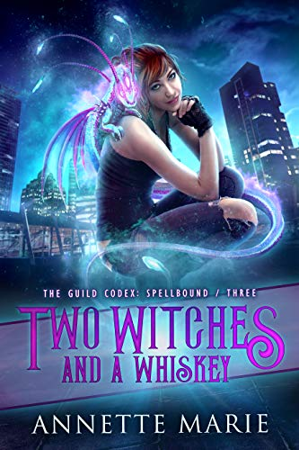 Two Witches and a Whiskey: The Guild Codex #3 Annette Marie