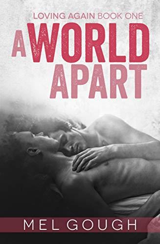 A World Apart (Loving Again #1) Mel Gough