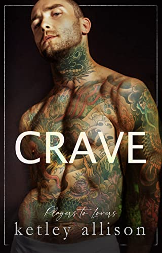 Craving You (Players to Lovers #3) Ketley Allison