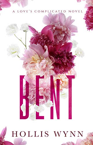 Bent: A Love's Complicated Novel Hollis Wynn
