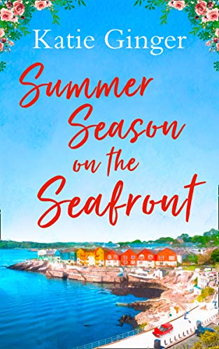 Summer Season on the Seafront: The perfect feel-good romance for summer!  Katie Ginger