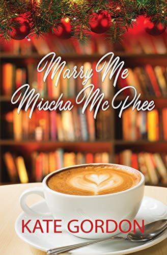 Marry Me Mischa McPhee Kate Gordon