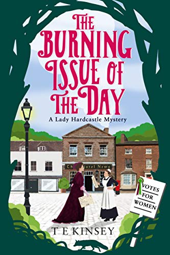 The Burning Issue of the Day (A Lady Hardcastle Mystery Book 5)  T E Kinsey