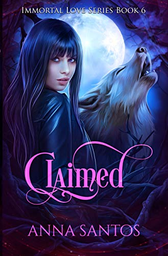 Claimed (The Immortal Love Series Book 6) Anna Santos