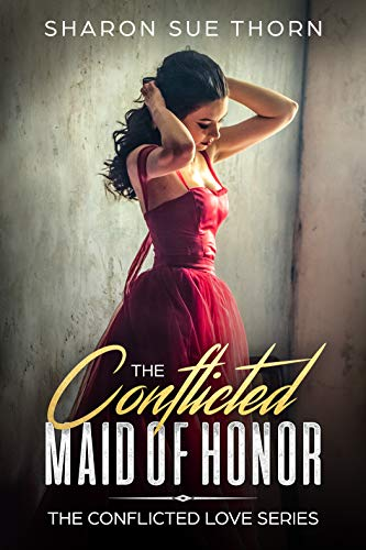 The Conflicted Maid of Honor Sharon Sue Thorn