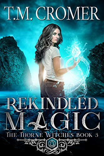 Rekindled Magic (The Thorne Witches Book 5) TM Cromer