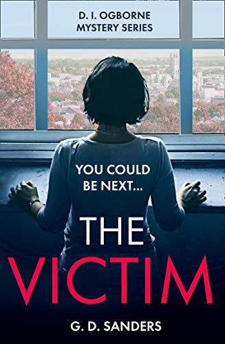 The Victim: an absolutely addictive, twisty and gripping crime thriller G.D. Sanders
