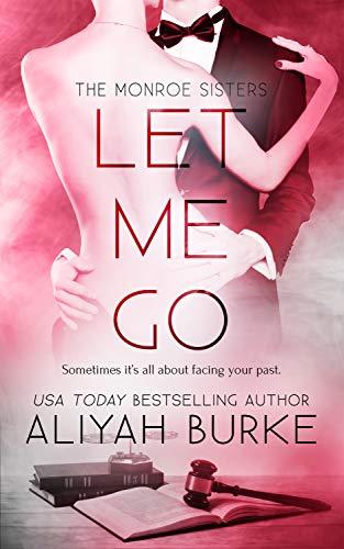 Let Me Go (The Monroe Sisters #2) Aliyah Burke