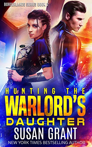 Hunting the Warlord's Daughter: a sci-fi romance (The Borderlands Book 2)  Susan Grant
