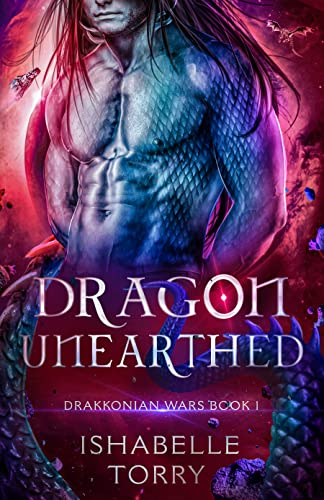 Dragon Unearthed (Drakkonian Wars Book 1) Ishabelle Torry