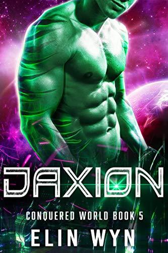 Daxion (Conquered World #5) Elin Wyn