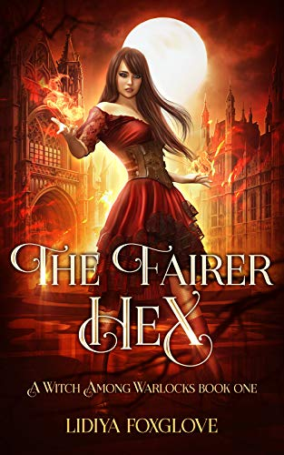 The Fairer Hex: A Paranormal Academy Series (A Witch Among Warlocks Book 1)  Lidiya Foxglove
