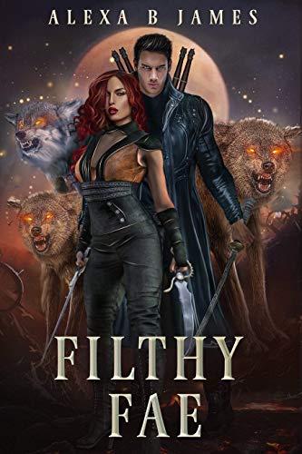 Filthy Fae (Dirty Alphas Book 2) Alexa B. James