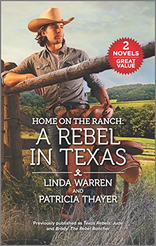 Home on the Ranch: A Rebel in Texas  Linda Warren and Patricia Thayer