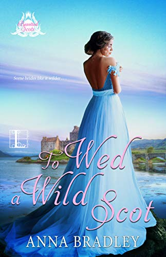 To Wed a Wild Scot (Besotted Scots Book 2)  Anna Bradley