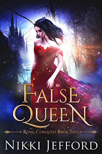 False Queen: A Fantasy Romance (Royal Conquest Book 2)  Nikki Jefford