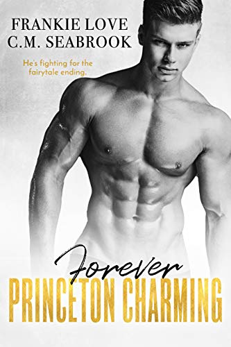 Forever Princeton Charming (The Princeton Charming Series Book 4)   Frankie Love and C.M. Seabrook