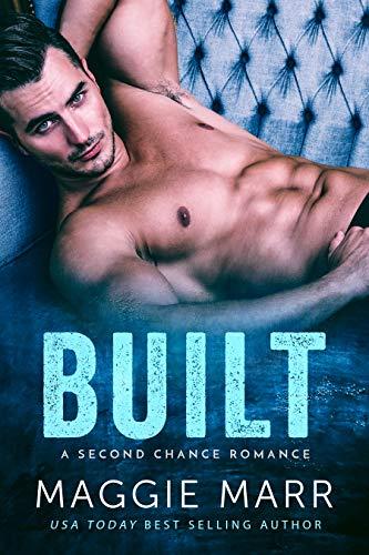 Built: An Enemies To Lovers Second Chance Bad-Boy Billionaire Alpha Romance  Maggie Marr