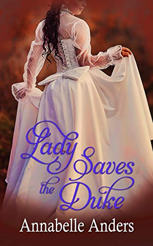 Lady Saves the Duke (Lord Love a Lady #3) Annabelle Anders