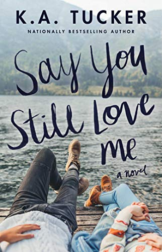 Say You Still Love Me: A Novel  K.A. Tucker