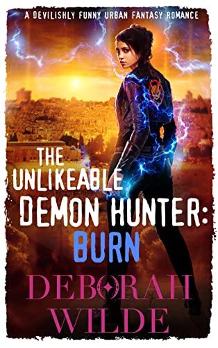 The Unlikeable Demon Hunter: Burn (Nava Katz Book 6) Deborah Wilde