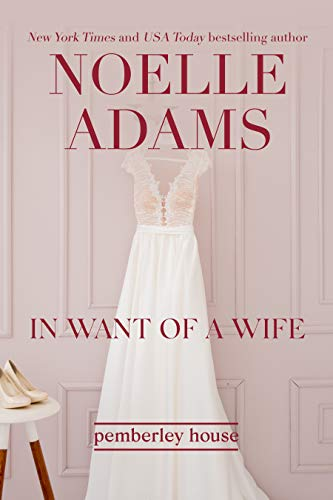 In Want of a Wife (Pemberley House Book 1)  Noelle Adams