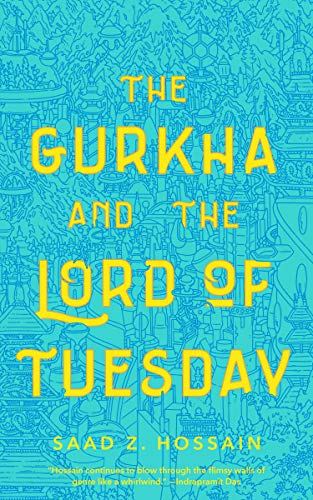 The Gurkha and the Lord of Tuesday Saad Z. Hossain