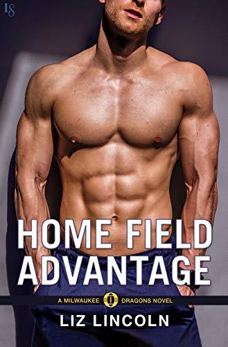 Home Field Advantage: A Milwaukee Dragons Novel  Liz Lincoln