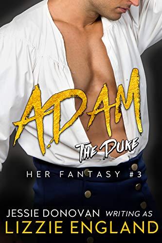 Adam: The Duke (Her Fantasy #3) Lizzie England