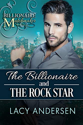 The Billionaire and the Rock Star Lacy Andersen
