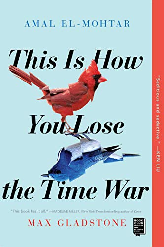 This Is How You Lose the Time War  Amal El-Mohtar and Max Gladstone