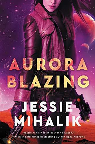 Aurora Blazing: A Novel (The Consortium Rebellion Book 2)  Jessie Mihalik