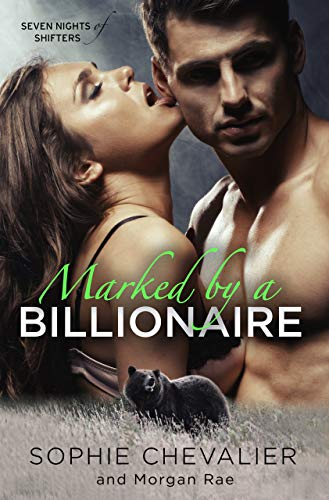 Marked by a Billionaire (Seven Nights of Shifters) Sophie Chevalier and Morgan Rae