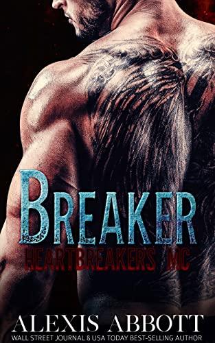 Breaker: A Bad Boy Biker Romance (Heartbreakers MC Book 1) Alexis Abbott