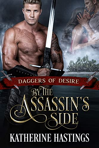 By the Assassin's Side (Daggers of Desire #3) Katherine Hastings