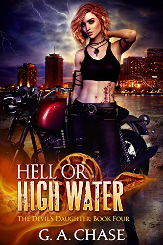 Hell or High Water (The Devil's Daughter Book 4)   G.A. Chase